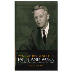 Conrad Bergendoff's Faith and Work – A Swedish-American Lutheran, 1895-1997