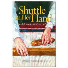 Shuttle in Her Hand: A Swedish Immigrant Weaver in America