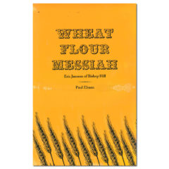 Wheat Flour Messiah: Eric Jansson of Bishop Hill